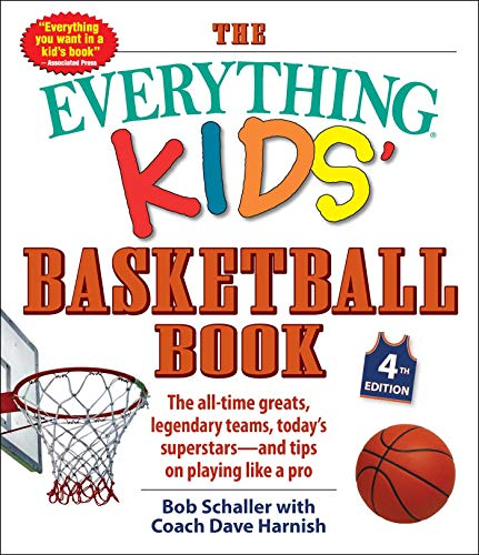 The Everything Kids' Basketball Book, 4th Edition: The All-Time Greats, Legendary Teams, Today's Superstars―and Tips on Playing Like a Pro