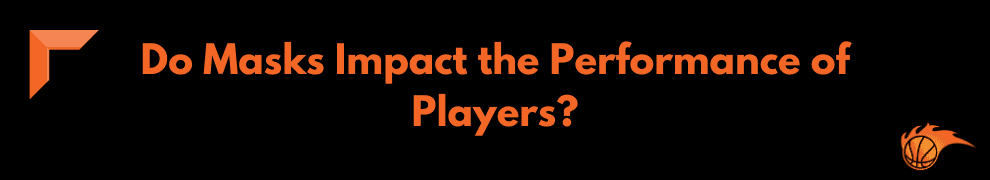 Do Masks Impact the Performance of Players