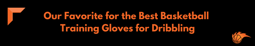 Our Favorite for the Best Training Gloves for Dribbling