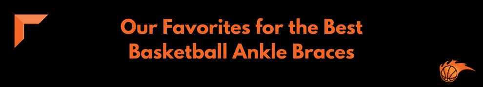 Our Favorites for the Best Basketball Ankle Braces
