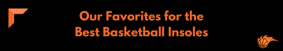 Our Favorites for the Best Basketball Insoles