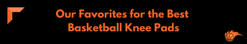 Our Favorites for the Best Basketball Knee Pads