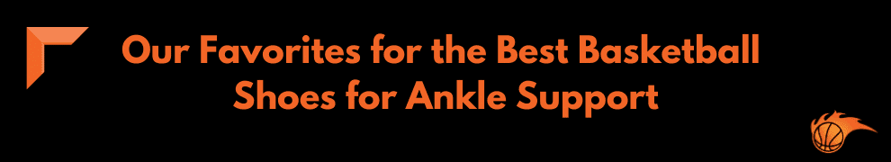 Our Favorites for the Best Basketball Shoes for Ankle Support