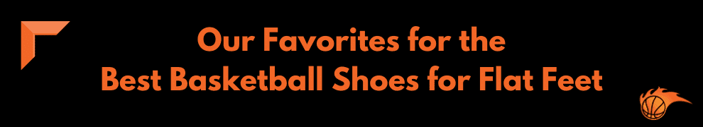 Our Favorites for the Best Basketball Shoes for Flat Feet