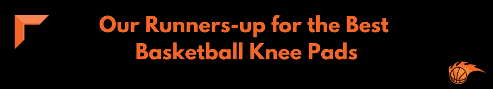 Our Runners-up for the Best Basketball Knee Pads
