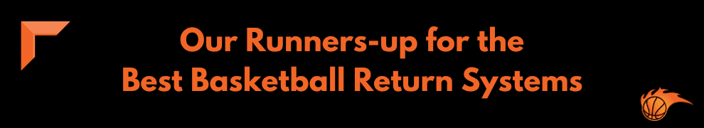 Our Runners-up for the Best Basketball Return Systems