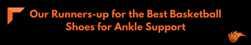 Our Runners-up for the Best Basketball Shoes for Ankle Support