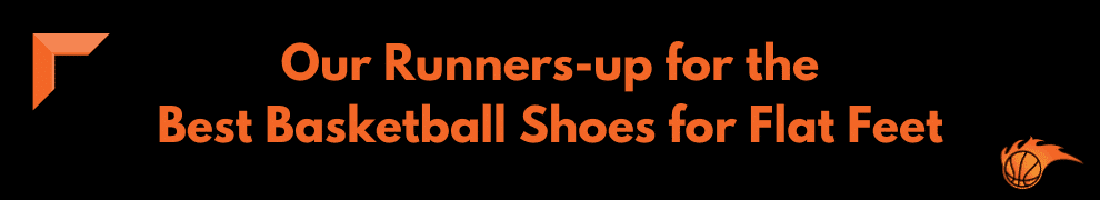 Our Runners-up for the Best Basketball Shoes for Flat Feet