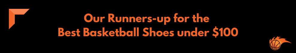 Our Runners-up for the Best Basketball Shoes under $100