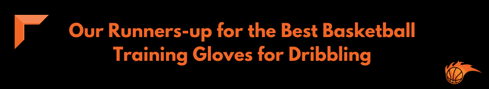 Our Runners-up for the Best Basketball Training Gloves for Dribbling