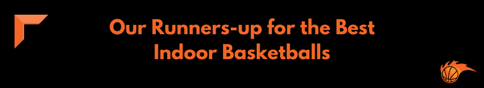 Our Runners-up for the Best Indoor Basketballs