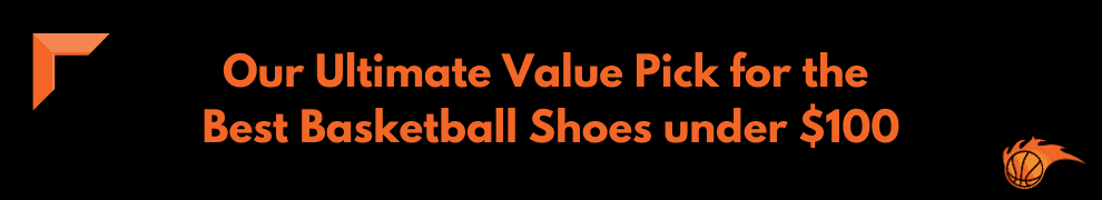 Our Ultimate Value Pick for the Best Basketball Shoes under $100