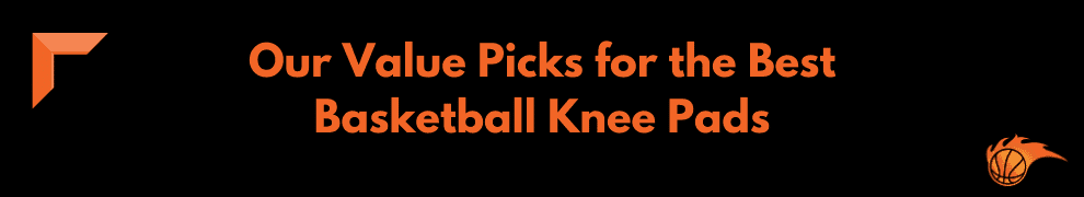 Our Value Picks for the Best Basketball Knee Pads