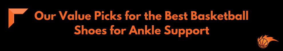 Our Value Picks for the Best Basketball Shoes for Ankle Support