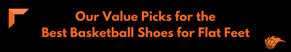Our Value Picks for the Best Basketball Shoes for Flat Feet
