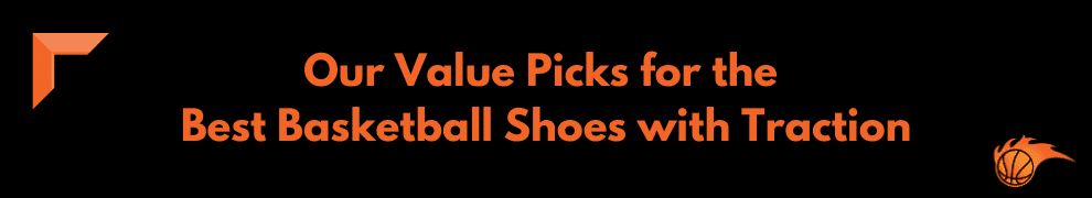 Our Value Picks for the Best Basketball Shoes with Traction