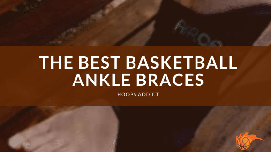 The Best Basketball Ankle Braces