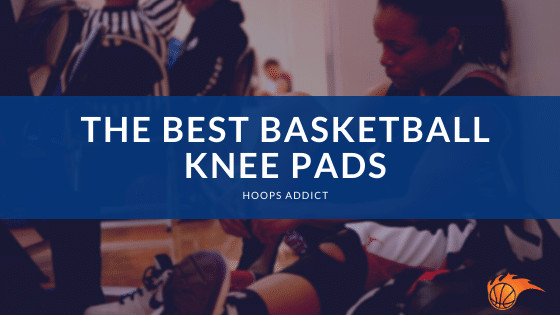The Best Basketball Knee Pads