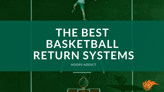 The Best Basketball Return Systems