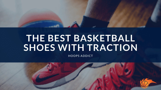 The Best Basketball Shoes with Traction