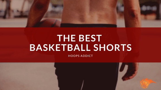 The Best Basketball Shorts