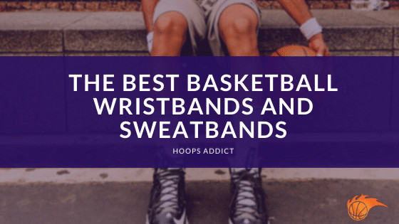 The Best Basketball Wristbands and Sweatbands