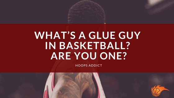 What's a Glue Guy in Basketball Are you One