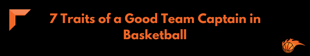 7 Traits of a Good Team Captain in Basketball