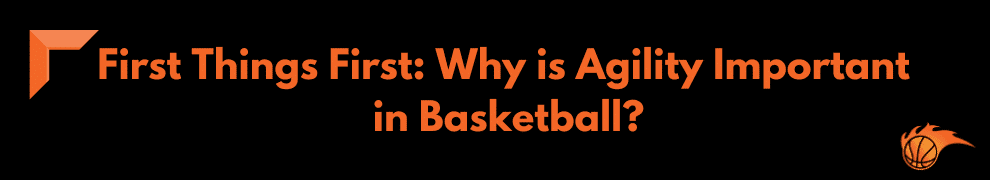 First Things First Why Is Agility Important in Basketball