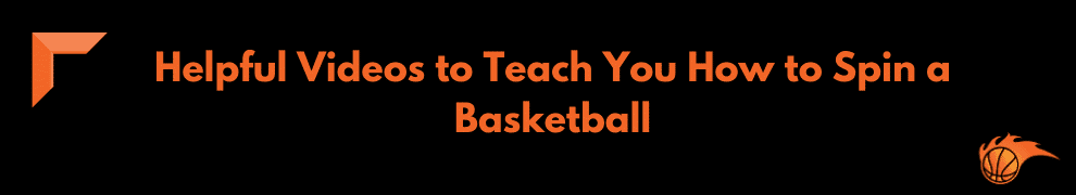 Helpful Videos to Teach You How to Spin a Basketball