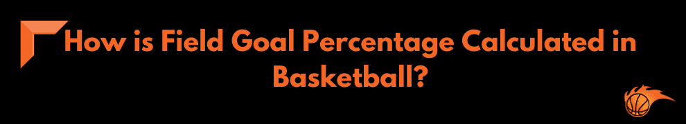 How is Field Goal Percentage Calculated in Basketball