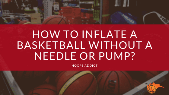 How to Inflate a Basketball Without a Needle or Pump