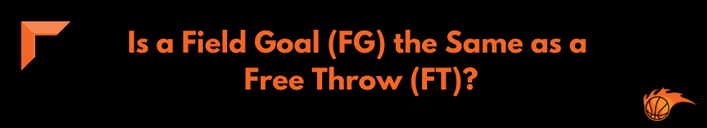 Is a Field Goal (FG) the Same as a Free Throw (FT)