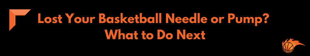 Lost Your Basketball Needle or Pump What to Do Next