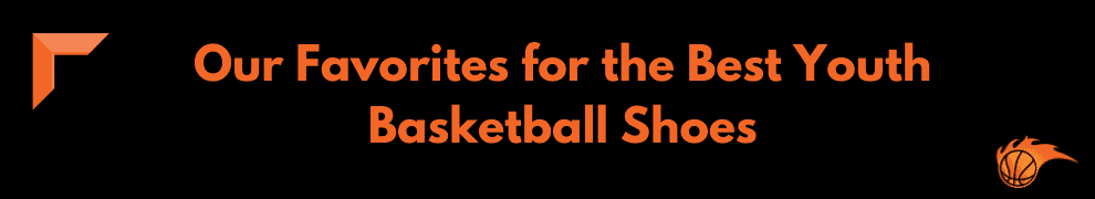 Our Favorites for the Best Youth Basketball Shoes