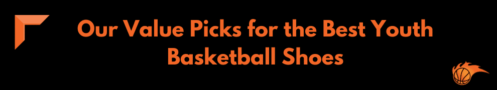 Our Value Picks for the Best Youth Basketball Shoes
