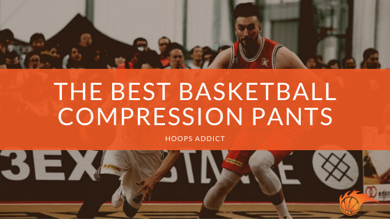 The Best Basketball Compression Pants