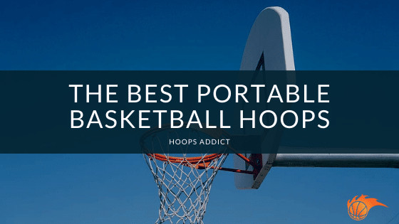 The Best Portable Basketball Hoops