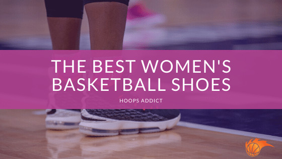 The Best Women's Basketball Shoes