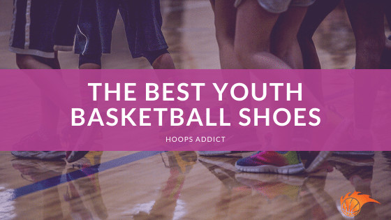The Best Youth Basketball Shoes