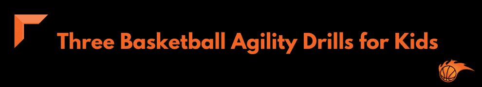 Three Basketball Agility Drills for Kids