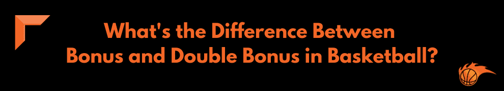 What's the Difference Between Bonus and Double Bonus in Basketball