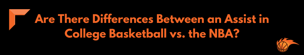Are There Differences Between Assist in College Basketball vs. the NBA