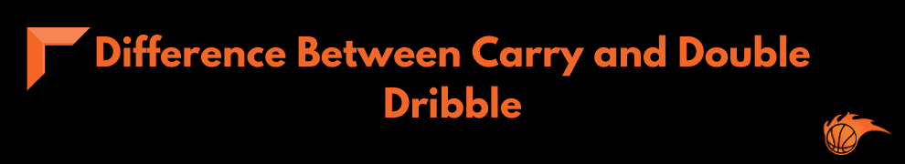 Difference Between Carry and Double Dribble