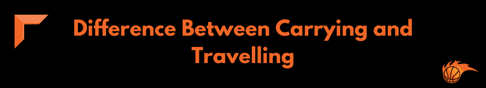 Difference Between Carrying and Travelling