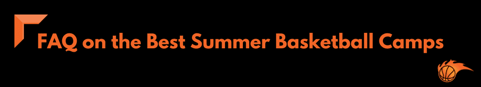 FAQ on the Best Summer Basketball Camps