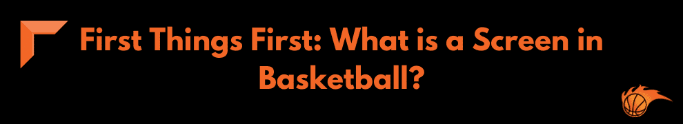 First Things First What is a Basketball Screen in Basketball
