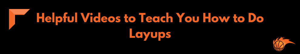 Helpful Videos to Teach You How to Do Layups