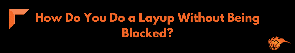 How Do You Do a Layup Without Being Blocked