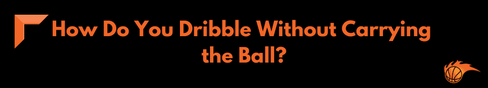 How Do You Dribble Without Carrying the Ball